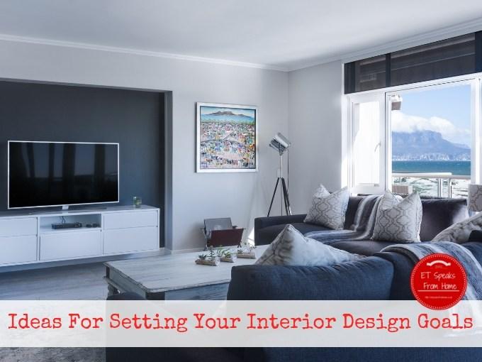 Ideas For Setting Your Interior Design Goals