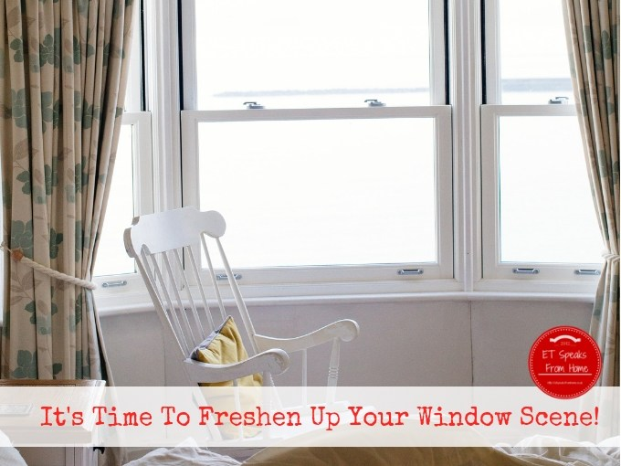 It's Time To Freshen Up Your Window Scene