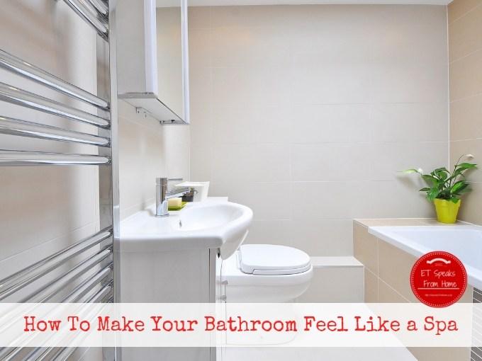 How To Make Your Bathroom Feel Like a Spa
