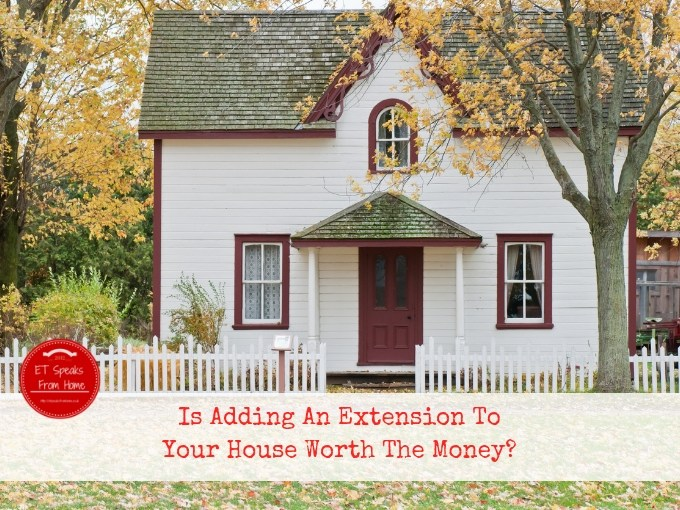 Is Adding An Extension To Your House Worth The Money