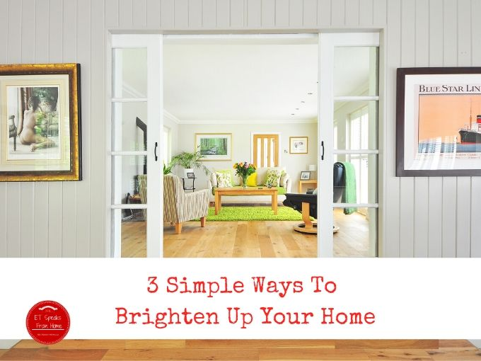 3 Simple Ways To Brighten Up Your Home