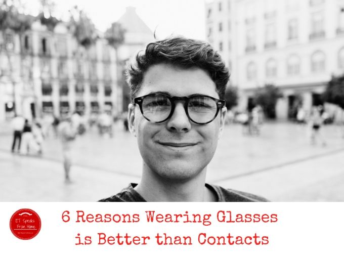 6 Reasons Wearing Glasses is Better than Contacts