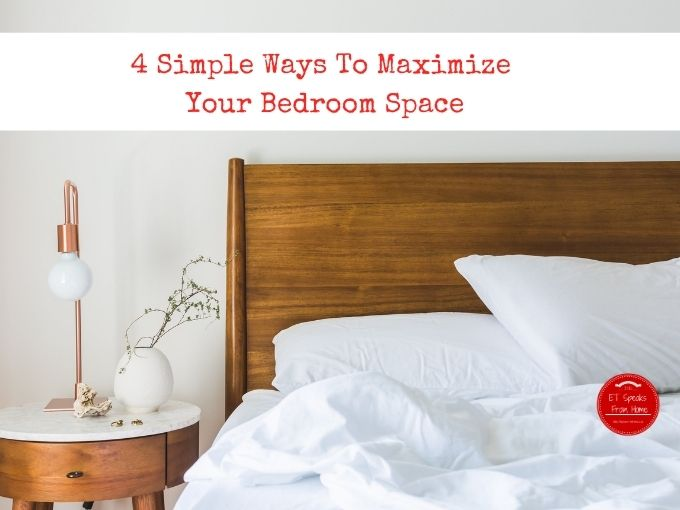 4 Simple Ways To Maximize Your Bedroom Space
