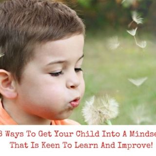 8 Ways To Get Your Child Into A Mindset That Is Keen To Learn And Improve!