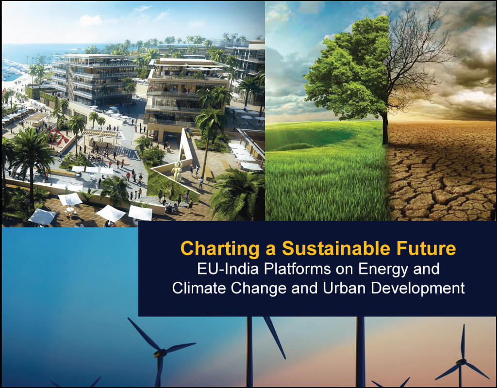 Charting a Sustainable Future-EU-India Platforms on Energy and Climate Change and Urban Development - EU India Twinning Think Tanks Initiative