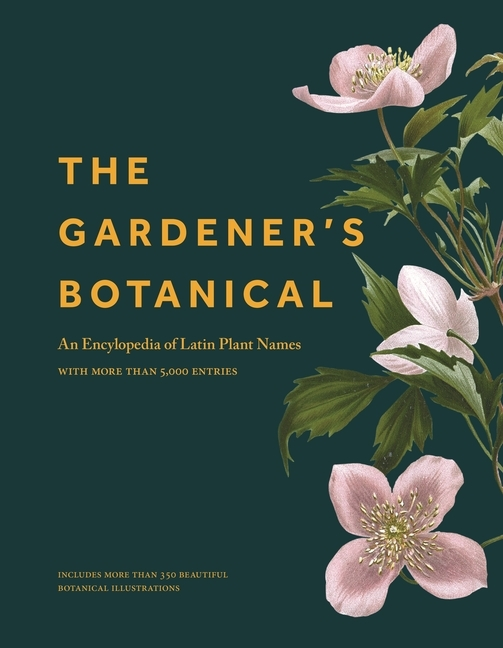 The Gardener's Botanical: An Encyclopedia of Latin Plant Names - With More Than 5,000 Entries
