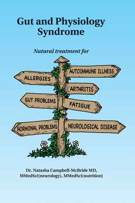 Gut and Physiology Syndrome: Natural Treatment for Allergies, Autoimmune Illness, Arthritis, Gut Problems, Fatigue, Hormonal Problems, Neurological