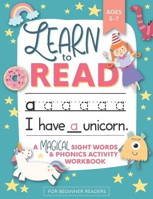 Learn to Read: A Magical Sight Words and Phonics Activity Workbook for Beginning Readers Ages 5-7: Reading Made Easy - Preschool, Kin