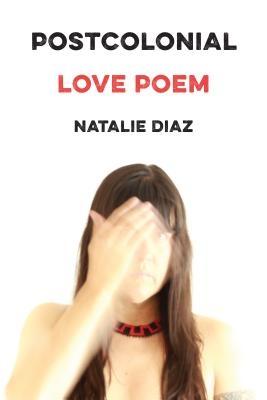 Postcolonial Love Poem: Poems