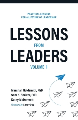 Lessons from Leaders Volume 1: Practical Lessons for a Lifetime of Leadership