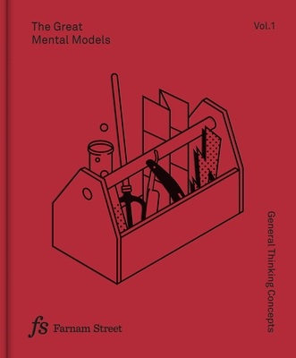 The Great Mental Models Volume 1: General Thinking Concepts