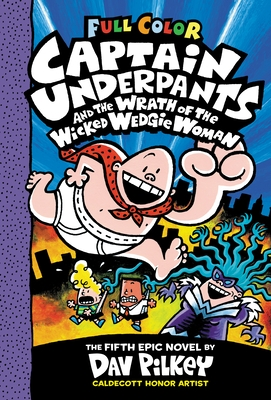 Captain Underpants and the Wrath of the Wicked Wedgie Woman: Color Edition (Captain Underpants #5), Volume 5: Color Edition