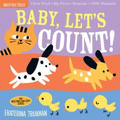 Indestructibles: Baby, Let's Count!: Chew Proof - Rip Proof - Nontoxic - 100% Washable (Book for Babies, Newborn Books, Safe to Chew)