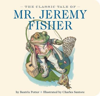 The Classic Tale of Mr. Jeremy Fisher: The Classic Edition