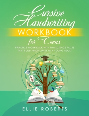 Cursive Handwriting Workbook for Teens: Practice Workbook with Fun Science Facts that Build Knowledge in a Young Adult