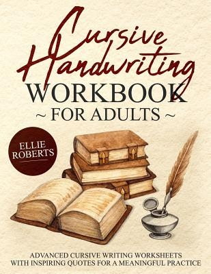 Cursive Handwriting Workbook for Adults: Advanced Cursive Writing Worksheets with Inspiring Quotes for a Meaningful Practice