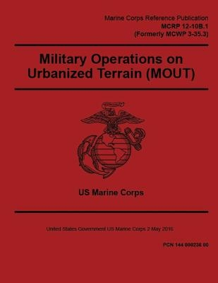 Marine Corps Reference Publication MCRP 12-10B.1 (Formerly MCWP 3-35.3) Military Operations on Urbanized Terrain (MOUT) 2 May 2016
