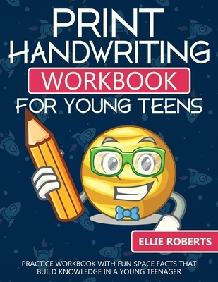 Print Handwriting Workbook for Young Teens: Practice Workbook with Fun Space Facts that Build Knowledge in a Young Teenager