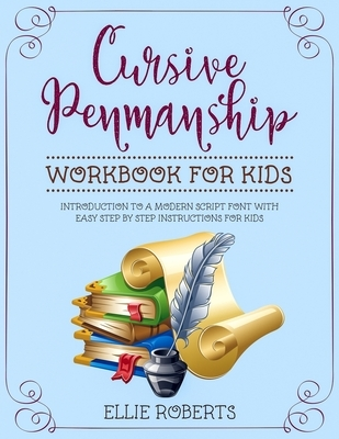 Cursive Penmanship Workbook for Kids: Introduction to a Modern Script Font with Easy Step by Step Instructions for Kids