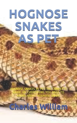 Hognose Snakes as Pet: Hognose Snakes as Pet: The Complete Guide on Everything You Need to Know about Hognose Snake
