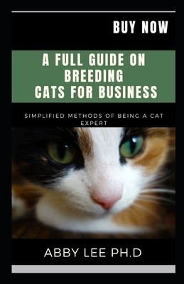 A Full Guide on Breeding Cats for Business: Simplified Methods Of Being A Cat Expert