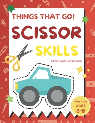 Things That Go Scissor Skills Preschool Workbook for Kids Ages 3-5: A Fun with Cars, Trucks, Planes, Trains and More - Coloring and Cutting Skill Prac