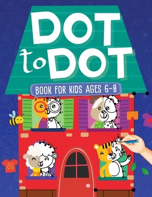 Dot To Dot Book For Kids Ages 6-8: 101 Awesome Connect The Dots Books for Kids Age 3, 4, 5, 6, 7, 8 Easy Fun Kids Dot To Dot Books Ages 4-6 3-8 3-5 6-