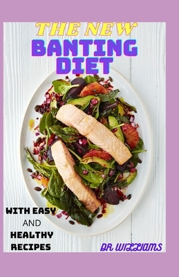 The New Banting Diet: The Complete Banting Diet with Fast, Easy and Healthy Recipes for the Beginners