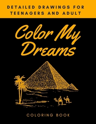 Color My Dreams Coloring Book: Detailed Drawings for Teenagers and Adult, Mandala Coloring Book for Adults Stress Relief