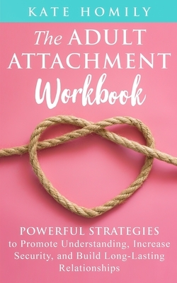 The Adult Attachment Workbook: Powerful Strategies to Promote Understanding, Increase Security, and Build Long-Lasting Relationships