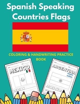 Spanish Speaking Countries Flags: Flags Of Spanish Speaking Countries Coloring Book And Handwriting Practice Book For Kids
