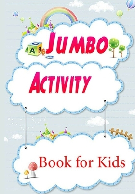 Jumbo Activity Book for Kids: Fun Activities Workbook Game For Everyday Learning, Coloring, Dot to Dot, Puzzles, Mazes, Word Search and More