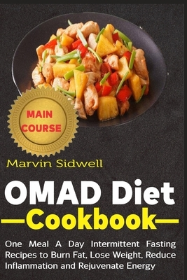 OMAD Diet Cookbook: One Meal A Day Intermittent Fasting Recipes to Burn Fat, Lose Weight, Reduce Inflammation and Rejuvenate Energy