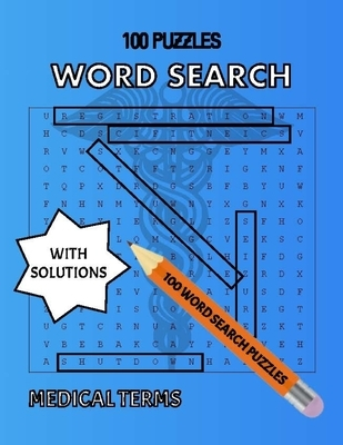 Medical Terms 100 Puzzles, Word Search with Solutions: Great Gift For Mom, Nurses, Adults, Teens and Kids, Tricky Brain Teaser Puzzle Book