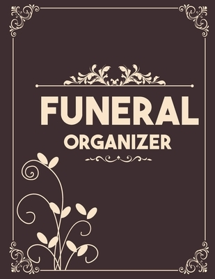 Funeral Organizer: A Simple Guide for my Family to Make my Passing Easier - Personal Wishes & Instructions - I'm Dead Now What Planner
