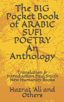 The BIG Pocket Book of ARABIC SUFI POETRY An Anthology: Translation & Introduction Paul Smith New Humanity Books