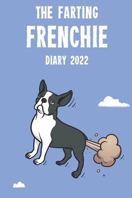 The Farting Frenchie Diary 2022: Cute full year 2022 185 page diary journal notebook for Farting French Bulldog Dog Lovers