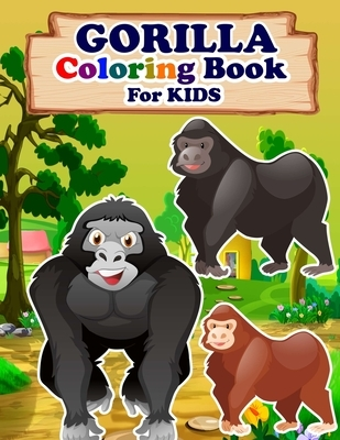 GORILLA Coloring Book For Kids: Animals Coloring Book Best Gift for your Kids who Loves Gorilla