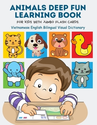 Animals Deep Fun Learning Book for Kids with Jumbo Flash Cards. Vietnamese English Bilingual Visual Dictionary: My Childrens learn flashcards alphabet