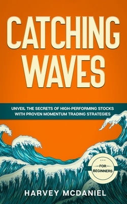 Catching Waves: Unveil The Secrets of High-Performing Stocks With Proven Momentum Trading Strategies