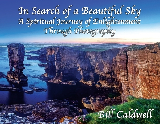 In Search of a Beautiful Sky: A Spiritual Journey of Enlightenment Through Photography