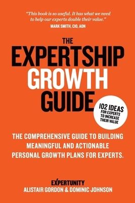 The Expertship Growth Guide: The comprehensive guide to building meaningful and actionable personal growth plans for experts