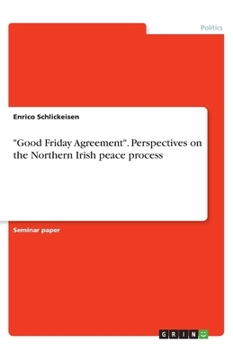 Good Friday Agreement. Perspectives on the Northern Irish peace process