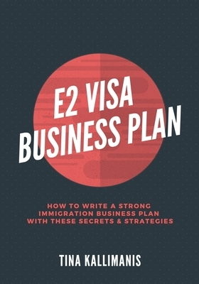 E2 Visa Business Plan: How To Write A Strong Immigration Business Plan With These Secrets and Strategies