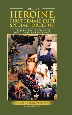 Heroine, First Female Elite Special Forces Uk: Sis, Sas & Sbs Special Ops.1970-1979 & Ira Peace Pact
