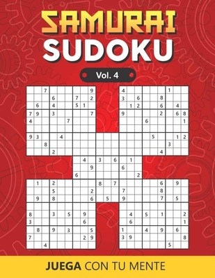 SAMURAI SUDOKU Vol. 4: Collection of 100 different SAMURAI SUDOKUS for Adults and for All who Want to Test their Mind and Increase Memory Hav