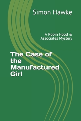 The Case of the Manufactured Girl: A Robin Hood & Associates Mystery