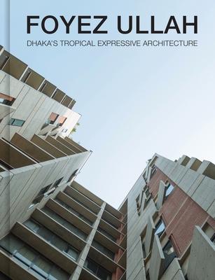Foyez Ullah: Dhaka's Tropical Expressive Architecture