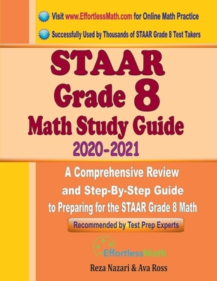 STAAR Grade 8 Math Study Guide 2020 - 2021: A Comprehensive Review and Step-By-Step Guide to Preparing for the STAAR Grade 8 Math