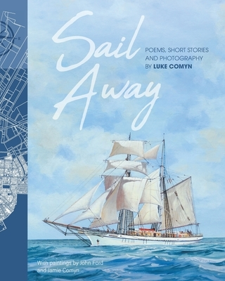Sail Away: Poems and Short Stories by Luke Comyn
